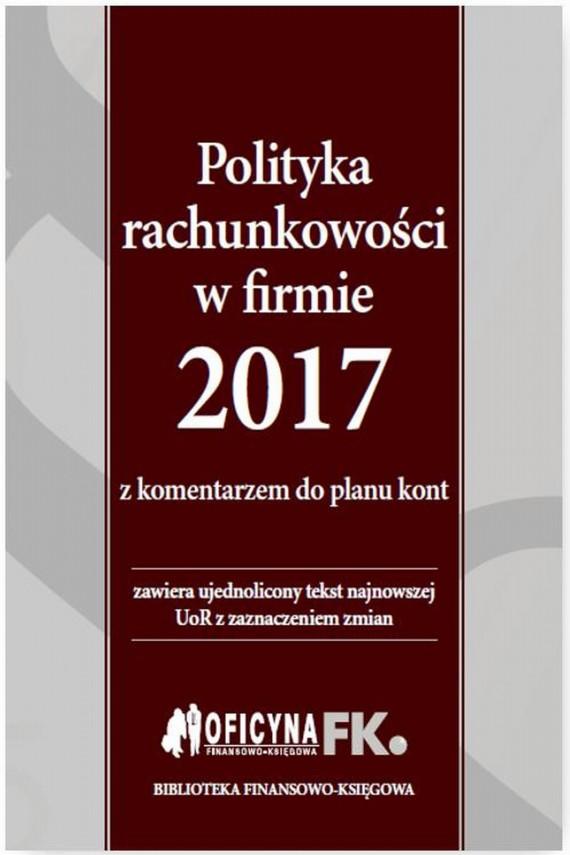 okładka Polityka rachunkowości w firmie 2017 z komentarzem do planu kontebook | PDF | Katarzyna  Trzpioła