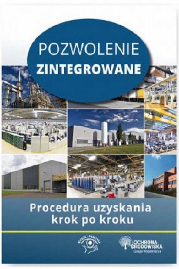 okładka Pozwolenie zintegrowane Procedura uzyskania krok po krokuebook   PDF   Dorota  Rosłoń, Przemysław  Dąbrowski, Agnieszka  Bisiorek, Anna  Ujda