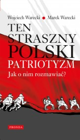 okładka Ten straszny polski patriotyzm. Jak o nim rozmawiać?. Ebook   papier   Wojciech Warecki