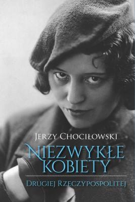 okładka Niezwykłe kobiety Drugiej Rzeczypospolitej, Ebook | Jerzy Chociłowski