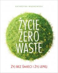 okładka Życie Zero Waste. Ebook | papier | Katarzyna Wągrowska