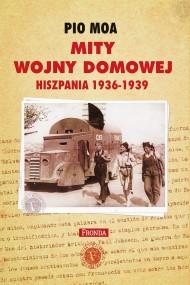 okładka Mity wojny domowej. Hiszpania 1936-1939. Ebook   papier   Pio Moa