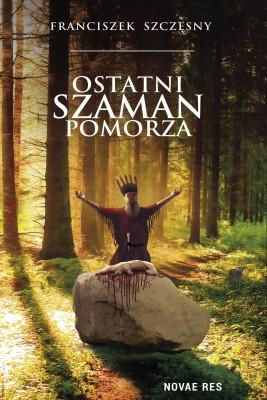 okładka Ostatni szaman Pomorza, Ebook | Franciszek  Szczęsny