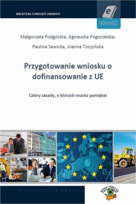 okładka Przygotowanie wniosku o dofinansowanie z UE, Ebook | Agnieszka  Pogorzelska, Małgorzata Podgórska, Paulina  Sawicka, Joanna  Toczyńska