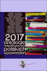 okładka 2017. Antologia współczesnych polskich opowiadań. Ebook | Praca zbiorowa