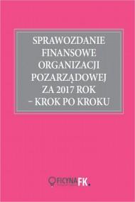 okładka Sprawozdanie finansowe organizacji pozarządowej za 2017 rok krok po kroku. Ebook | papier | Katarzyna  Trzpioła