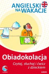 okładka Obiadokolacja. Angielski na wakacje. Czytaj. słuchaj i ćwicz z dzieckiem, Ebook | Anna Śpiewak, Małgorzata Życka