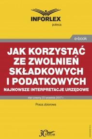 okładka Jak korzystać ze zwolnień składkowych i podatkowych – najnowsze interpretacje urzędowe. Ebook | PDF | Praca zbiorowa