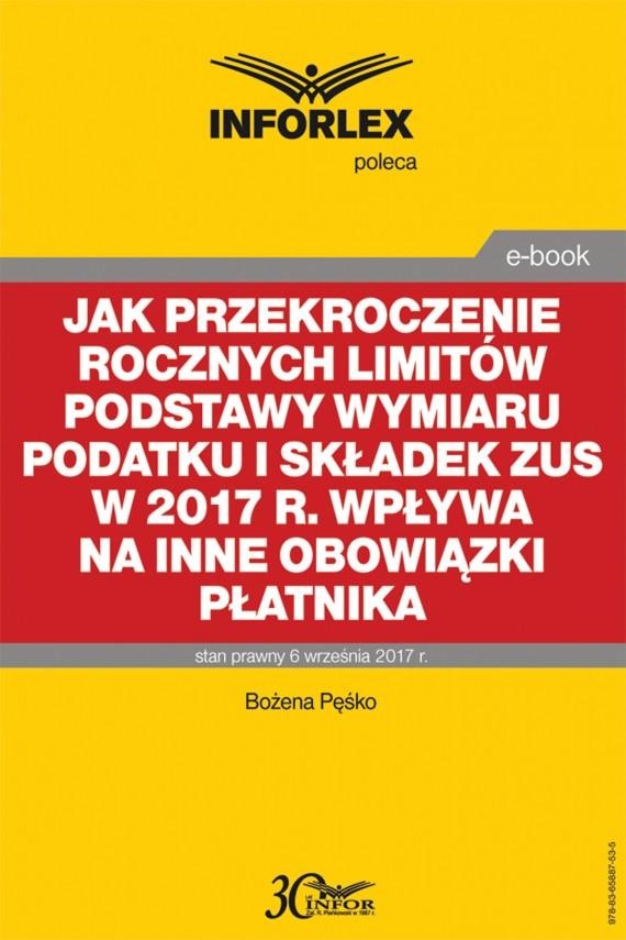 okładka Jak przekroczenie rocznych limitów podstawy wymiaru podatku i składek ZUS w 2017 r. wpływa na inne obowiązki płatnikaebook | PDF | Bożena Pęśko