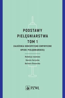 okładka Podstawy pielęgniarstwa. Tom 1, Ebook   Barbara  Ślusarska, Danuta  Zarzycka