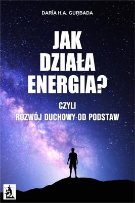 okładka Jak działa energia? Czyli Rozwój Duchowy od podstaw, Ebook | Daria H. A. Gurbada
