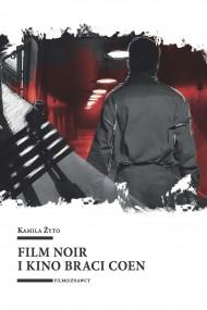 okładka Film noir i kino braci Coen, Ebook | Kamila Żyto