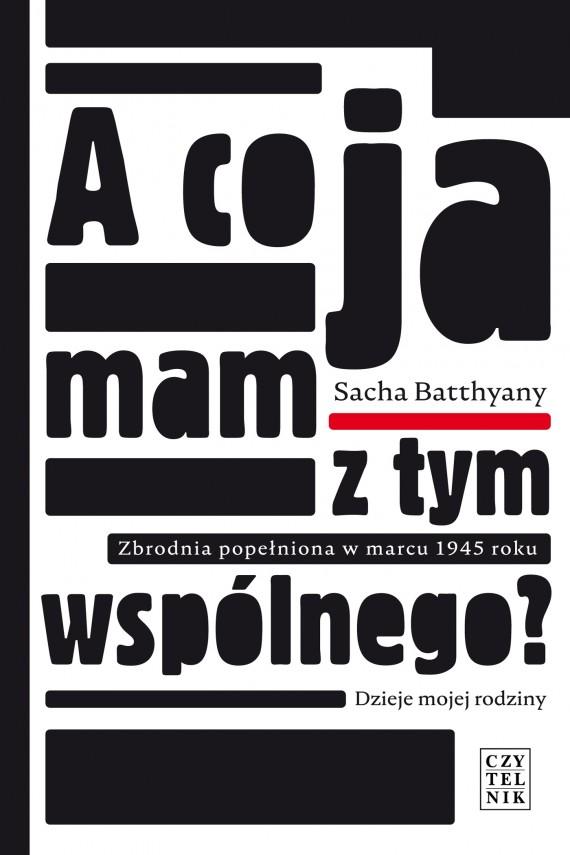 okładka A co ja mam z tym wspólnego? Zbrodnia popełniona w marcu 1945 roku.ebook | EPUB, MOBI | Sacha Batthyany