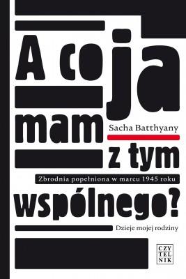 okładka A co ja mam z tym wspólnego? Zbrodnia popełniona w marcu 1945 roku., Ebook | Sacha Batthyany