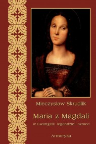 okładka Maria z Magdali w Ewangelii, legendzie i sztuce, Ebook   Mieczysław  Skrudlik