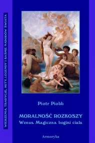 okładka Moralność rozkoszy Wenus. Wenus – magiczna bogini ciała., Ebook   Piotr  Piobb