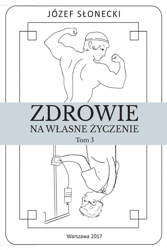 okładka Zdrowie na własne życzenie. Tom 3. Ebook | EPUB, MOBI | Józef Słonecki