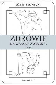 okładka Zdrowie na własne życzenie. Tom 4, Ebook   Józef Słonecki