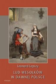 okładka Lud wesołków w dawnej Polsce. Ebook | papier | Leonard  Lepszy