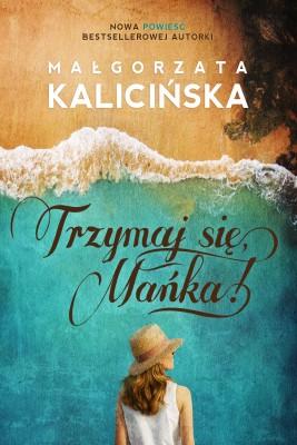 okładka Trzymaj się, Mańka!, Ebook | Małgorzata Kalicińska
