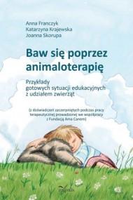 okładka Baw się poprzez animaloterapię. Ebook | PDF | Anna Franczyk, Katarzyna Krajewska, Joanna Skorupa