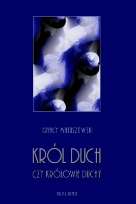 okładka Król Duch, czy Królowie-Duchy?, Ebook | Ignacy Matuszewski