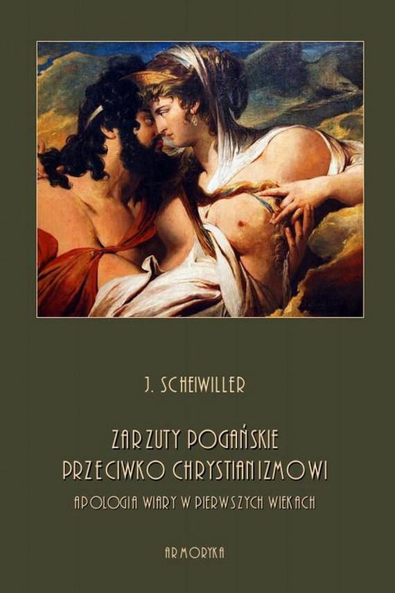 okładka Zarzuty pogańskie przeciwko chrystianizmowi. Apologia wiary w pierwszych wiekach. Ebook | PDF | J.  Scheiwiller