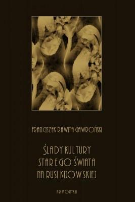 okładka Ślady kultury starego świata na Rusi kijowskiej, Ebook | Franciszek Rawita  Gawroński