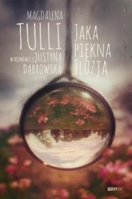 okładka Jaka piękna iluzja. Ebook | EPUB,MOBI | Justyna Dąbrowska, Magdalena Tulli
