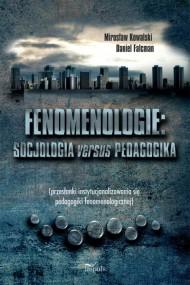 okładka Fenomenologie: socjologia versus pedagogika. Ebook | PDF | Mirosław Kowalski, Daniel Falcman