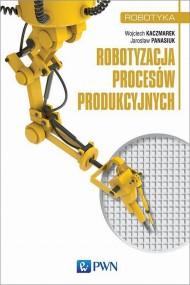 okładka Robotyzacja procesów produkcyjnych, Ebook | Jarosław  Panasiuk