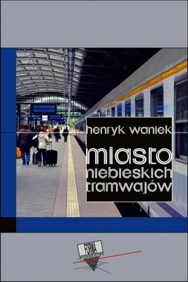 okładka Miasto niebieskich tramwajów, Ebook   Henryk Waniek