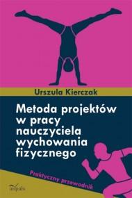 okładka Metoda projektów w pracy nauczyciela wychowania fizycznego. Ebook   Urszula Kierczak