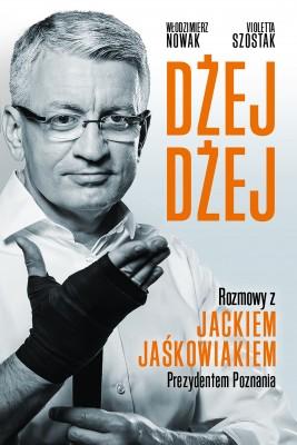 okładka Dżej Dżej Rozmowy z Jackiem Jaśkowiakiem Prezydentem Poznania, Ebook | Violetta  Szostak, Włodzimierz  Nowak
