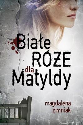 okładka Białe róże dla Matyldy, Ebook | Magdalena Zimniak