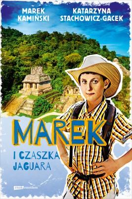 okładka Marek i czaszka jaguara, Ebook | Marek Kamiński, Katarzyna Stachowicz-Gacek