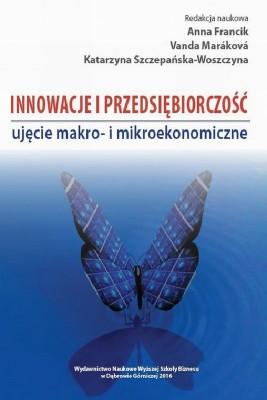 okładka Innowacje i przedsiębiorczość - ujęcie makro- i mikroekonomiczne, Ebook | Anna  Francik, Vanda  Marakova, Katarzyna  Szczepańska-Woszczyna