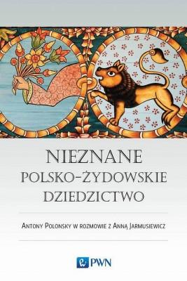 okładka Nieznane polsko-żydowskie dziedzictwo, Ebook   Antony  Polonsky, Anna  Jarmusiewicz