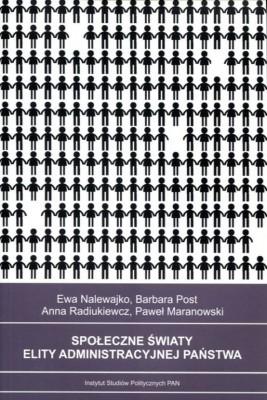 okładka Społeczne światy elity administracyjnej państwa, Ebook   Barbara  Post, Ewa  Nalewajko, Anna  Radiukiewicz, Paweł  Maranowski