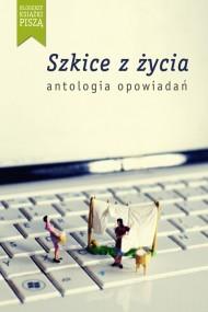 okładka Szkice z życia. Antologia opowiadań. Ebook | EPUB,MOBI | autor zbiorowy