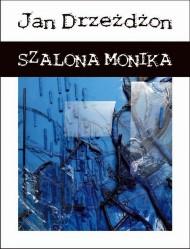 okładka Szalona Monika. Ebook | papier | Jan  Drzeżdżon