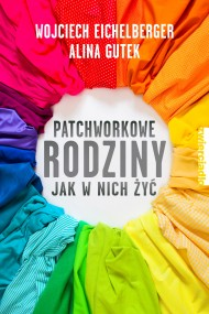 okładka Patchworkowe rodziny. Jak w nich żyć, Ebook   Wojciech  Eichelberger, Alina Gutek