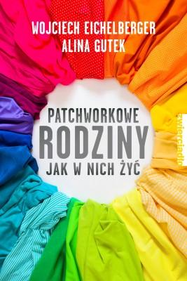 okładka Patchworkowe rodziny. Jak w nich żyć, Ebook | Wojciech  Eichelberger, Alina Gutek
