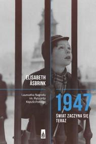 okładka 1947. Świat zaczyna się teraz. Ebook | EPUB,MOBI | Elisabeth Åsbrink