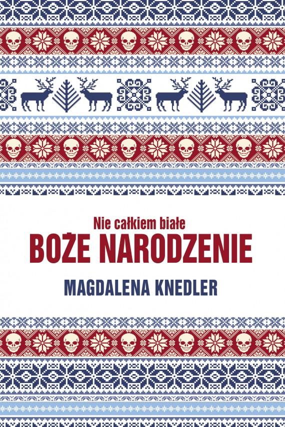 okładka Nie całkiem białe Boże Narodzenie. Ebook | EPUB, MOBI | Magdalena  Knedler