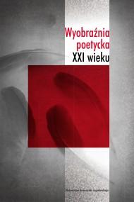 okładka Wyobraźnia poetycka XXI wieku. Ebook | PDF | Anna Czabanowska-Wróbel, Magdalena Marchaj