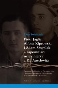 okładka Piotr Jaglic, Alfons Kiprowski i Adam Szumlak - zapomniani uciekinierzy z KL Auschwitz. Ebook | PDF | Piotr Świątczak
