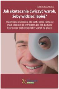 okładka Jak skutecznie ćwiczyć wzrok, żeby widzieć lepiej?. Ebook | papier | Isolde  Schraufitetter