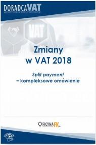 okładka Zmiany w VAT 2018. Split payment – kompleksowe omówienie. Ebook | PDF | Praca zbiorowa