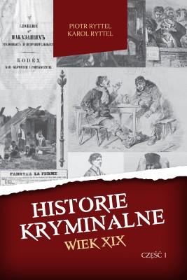 okładka Historie kryminalne. Wiek XIX. Część 1, Ebook | Piotr  Ryttel, Karol  Ryttel